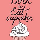 Born to eat cupcakes by Rin Ohara