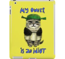My owner is an IDIOT iPad Case/Skin