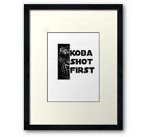KOBA SHOT FIRST (BLACK LETTER) Framed Print