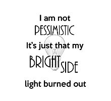 Not a Pessimist, Just a burned out light Photographic Print