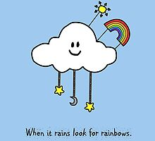 When it rains look for rainbows. by Tillybo