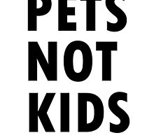 Pets Not Kids by teesbynatalie