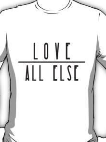 Love Above All Else T-Shirt