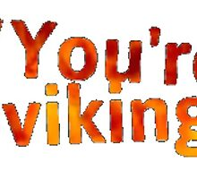 Yeah you're the viking! by krystel04