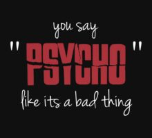 "You say ""psycho"" like its a bad thing by princessbedelia"