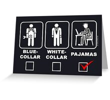 Blue collar,white collar or pajama Greeting Card