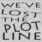 We've LOST the Plot Line... by TeaseTees