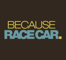 BECAUSE RACE CAR (3) by PlanDesigner