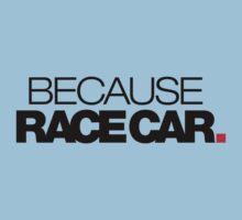 BECAUSE RACE CAR (2) Kids Clothes