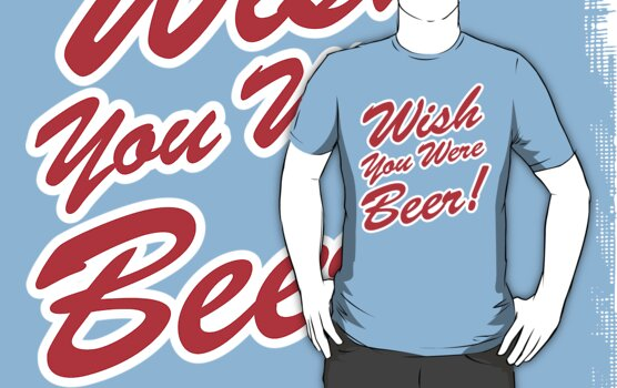 Wish You Were Beer! by tinybiscuits