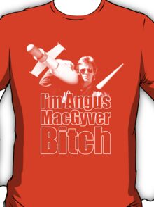 I'm Angus MacGyver B*tch T-Shirt