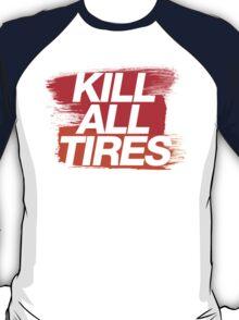 Kill All Tires (3) T-Shirt