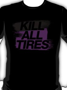 Kill All Tires (6) T-Shirt