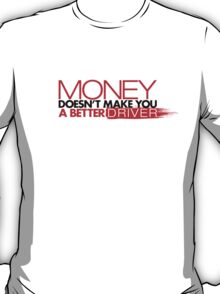Money doesn't make you a better driver (3) T-Shirt