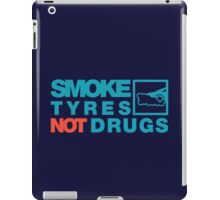 SMOKE TYRES NOT DRUGS (2) iPad Case/Skin