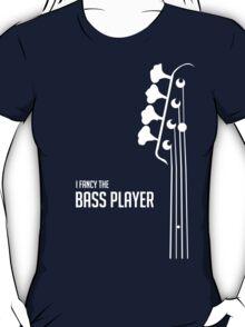 I Fancy the Bass Player Tee - Bass Guitarist - Bassist T-Shirt