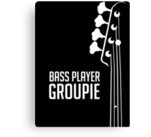 Bass Player Groupie - Bass Guitarist - Bassist Canvas Print