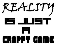 Reality is just a crappy game by FakeGamer21