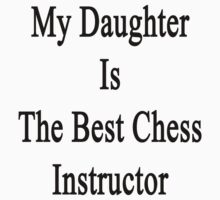 My Daughter Is The Best Chess Instructor  by supernova23