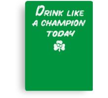 Drink Like a Champion - South Bend Style - St. Patricks Day Canvas Print
