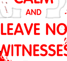 Keep Calm And Leave No Witnesses Sticker