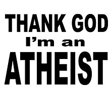 THANK GOD I'M AN ATHEIST Photographic Print