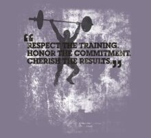 Respect the training, Honor the commitment, Cherish the results by digerati