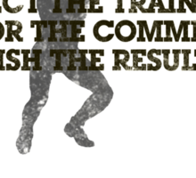 Respect the training, Honor the commitment, Cherish the results Sticker