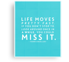 Life moves pretty fast. If you don't stop and look around once in a while, you could miss it. Canvas Print