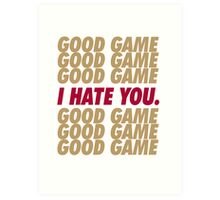 49ers Good Game I Hate You.  Art Print