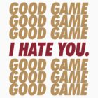 49ers Good Game I Hate You.  by brainstorm