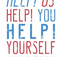 help us help you help yourself while also helping us by LEIGHDOGG