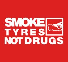 SMOKE TYRES NOT DRUGS (4) by PlanDesigner