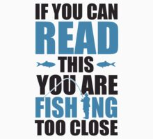 If you can read this you are fishing too close by nektarinchen