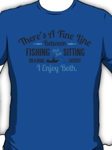 Fishing or just sitting on a boat? I enjoy both! T-Shirt