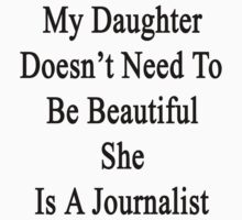 My Daughter Doesn't Need To Be Beautiful She Is A Journalist  by supernova23