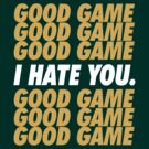 Packers Good Game I Hate You by brainstorm
