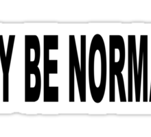 WHY BE NORMAL Sticker