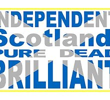 Independent Scotland Pure, Dead, Brilliant by piedaydesigns