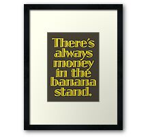 You know where the money is. Framed Print