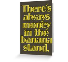 You know where the money is. Greeting Card
