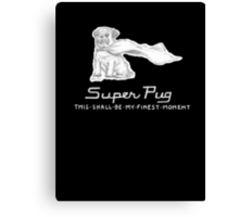 Super Pug - This Shall Be My Finest Moment. Canvas Print