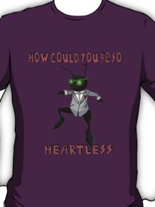How Could You Be So Heartless T-Shirt
