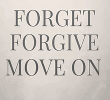 Forget. Forgive. Move on. by ontrip