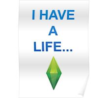 I have a life! Poster