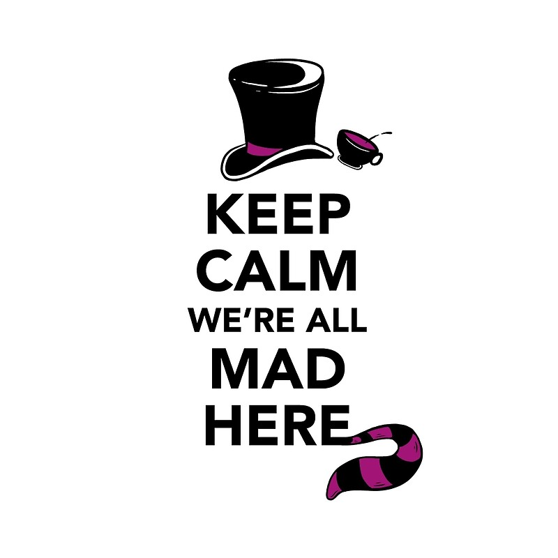 Quot Keep Calm We Re All Mad Here Alice In Wonderland Mad