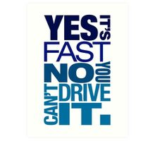Yes it's fast No you can't drive it (3) Art Print