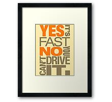 Yes it's fast No you can't drive it (4) Framed Print