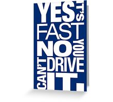 Yes it's fast No you can't drive it (5) Greeting Card