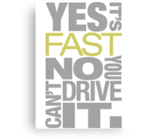 Yes it's fast No you can't drive it (7) Canvas Print